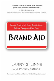 Brand Aid (Taking Control of Your Reputation--Before Everyone Else Does) by Larry G. Linne, Patrick Sitkins, 9780735205413