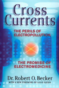 Cross Currents (The Perils of Electropollution, the Promise of Electromedicine) by Robert O. Becker, 9780874776096