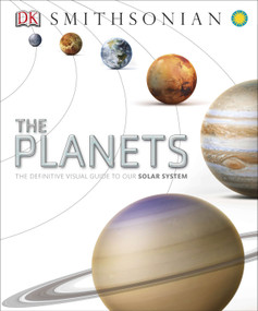 The Planets (The Definitive Visual Guide to Our Solar System) by DK, 9781465424648
