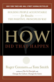 How Did That Happen? (Holding People Accountable for Results the Positive, Principled Way) by Roger Connors, Tom Smith, 9781591844143