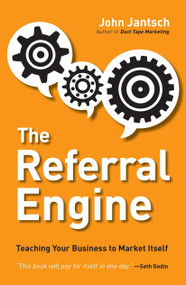 The Referral Engine (Teaching Your Business to Market Itself) by John Jantsch, 9781591844426