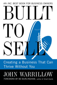 Built to Sell (Creating a Business That Can Thrive Without You) by John Warrillow, Bo Burlingham, 9781591845829