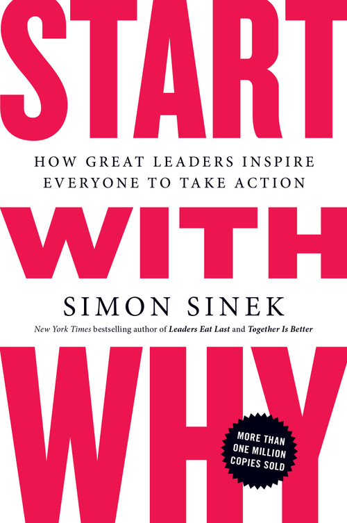 Start with Why (How Great Leaders Inspire Everyone to Take Action) - 9781591846444 by Simon Sinek, 9781591846444