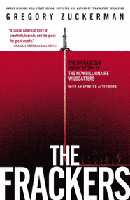 The Frackers (The Outrageous Inside Story of the New Billionaire Wildcatters) - 9781591847090 by Gregory Zuckerman, 9781591847090