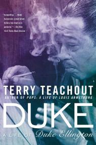 Duke (A Life of Duke Ellington) by Terry Teachout, 9781592408801