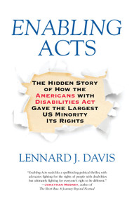 Enabling Acts (The Hidden Story of How the Americans with Disabilities Act Gave the Largest US Minority Its Rights) by Lennard J. Davis, 9780807071564