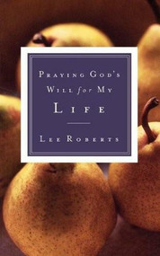Praying God's Will for My Life by Lee Roberts, 9780785265849