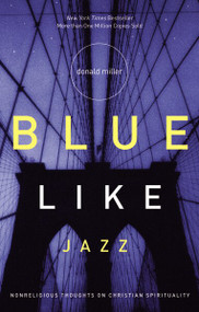 Blue Like Jazz (Nonreligious Thoughts on Christian Spirituality) by Donald Miller, 9780785263708