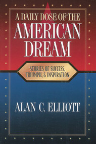 A Daily Dose of the American Dream (Stories of Success, Triumph, and Inspiration) by Alan Elliott, 9780785297260