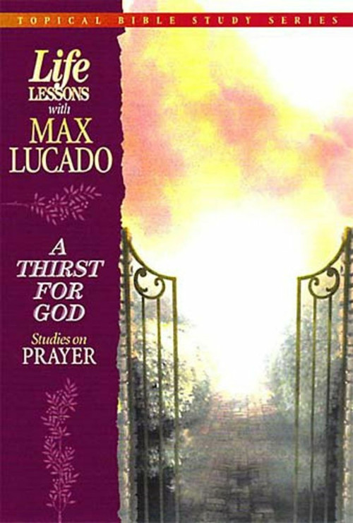 Life Lessons With Max Lucado (A Thirst for God) by Max Lucado, 9780849954283