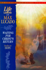 Life Lessons with Max Lucado (Waiting For Christ's Return) by Max Lucado, 9780849954320