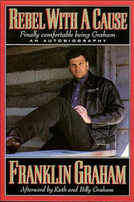 Rebel With A Cause by Franklin Graham, 9780785271703