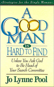 A Good Man is Hard to  Find (Unless You Ask God to Be Head of Your Search Committee) by Jo Pool, 9780785281665
