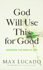 God Will Use This for Good (Surviving the Mess of Life) (Miniature Edition) by Max Lucado, 9780849922404