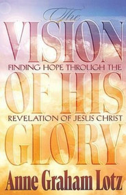 The Vision of His Glory (Thomas Nelson) by Anne Graham Lotz, 9780849940163