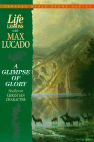 Life Lessons With Max Lucado (A Glimpse of Glory) by Max Lucado, 9780849954276