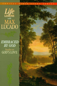 Life Lessons with Max Lucado (Embraced by God) by Max Lucado, 9780849954306