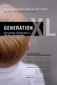 Generation XL (Raising Healthy, Intelligent Kids in a High-Tech, Junk-Food World) by Joseph Mercola, Ben Lerner, 9780849964930