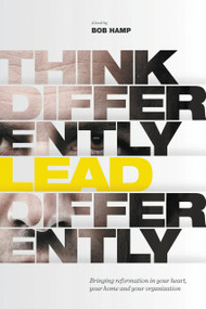 Think Differently, Lead Differently (Bringing Reformation in Your Heart, Your Home and Your Organization) by Bob Hamp, 9780991482054