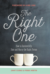 The Right One (How to Successfully Date and Marry the Right Person) by Jimmy Evans, Frank Martin, 9780991482078