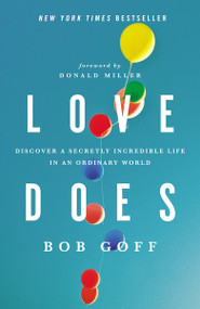 Love Does (Discover a Secretly Incredible Life in an Ordinary World) by Bob Goff, 9781400203758