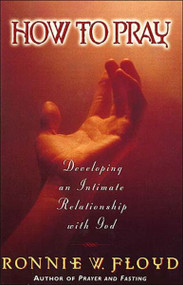 How to Pray (Thomas Nelson) by Dr. Ronnie Floyd, 9781418532130
