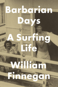 Barbarian Days (A Surfing Life) by William Finnegan, 9781594203473