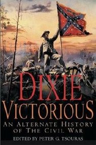 Dixie Victorious (An Alternate History of the Civil War) - 9781853676895 by Peter G Tsouras, 9781853676895