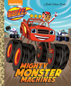 Mighty Monster Machines (Blaze and the Monster Machines) by Golden Books, Steve Lambe, 9780553524567