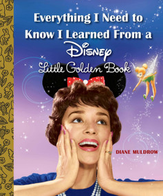 Everything I Need to Know I Learned From a Disney Little Golden Book (Disney) by Diane Muldrow, RH Disney, 9780736434256