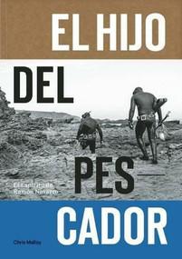 El Hijo Del Pescador (El Espiritu de Ramon Navarro) by Chris Malloy, Ramon Navarro, Josh Berry, Gerry Lopez, 9781938340499