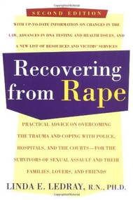 Recovering From Rape (Practical Advice on Overcoming the Trauma and Coping with Police, Hospitals, and the Courts - for the Survivors of Sexual Assault and their Families, Lovers and Friends) by Linda E. Ledray, 9780805029284