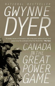 Canada in the Great Power Game by Gwynne Dyer, 9780307361691