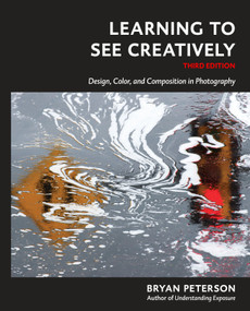 Learning to See Creatively, Third Edition (Design, Color, and Composition in Photography) by Bryan Peterson, 9781607748274