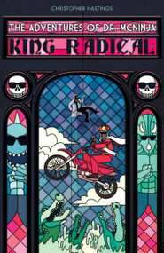 Adventures of Dr. McNinja, The: King Radical by Christopher Hastings, Christopher Hastings, 9781616557270