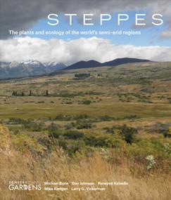 Steppes (The Plants and Ecology of the World's Semi-arid Regions) by Michael Bone, Dan Johnson, Panayoti Kelaidis, Mike Kintgen, Larry G. Vickerman, Denver Botanic Gardens, 9781604694659