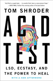 Acid Test (LSD, Ecstasy, and the Power to Heal) by Tom Shroder, 9780147516374