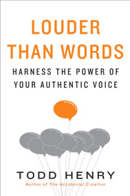 Louder than Words (Harness the Power of Your Authentic Voice) by Todd Henry, 9781591847526