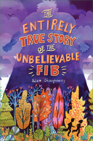 The Entirely True Story of the Unbelievable FIB by Adam Shaughnessy, 9781616204983