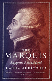 The Marquis (Lafayette Reconsidered) by Laura Auricchio, 9780307387455