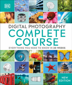 Digital Photography Complete Course (Learn Everything You Need to Know in 20 Weeks) by DK, 9781465436078