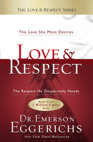 Love and   Respect (The Love She Most Desires; The Respect He Desperately Needs) by Dr. Emerson Eggerichs, 9781591451877