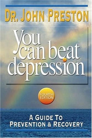 You Can Beat Depression (A Guide to Prevention & Recovery) by John D. Preston, 9781886230606