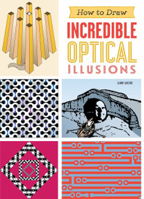 How to Draw Incredible Optical Illusions by Gianni Sarcone, 9781623540609