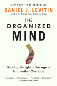 The Organized Mind (Thinking Straight in the Age of Information Overload) by Daniel J. Levitin, 9780147516312