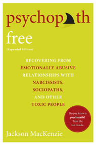 Psychopath Free (Expanded Edition) (Recovering from Emotionally Abusive Relationships With Narcissists, Sociopaths, and Other Toxic People) by Jackson MacKenzie, 9780425279991