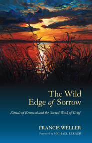 The Wild Edge of Sorrow (Rituals of Renewal and the Sacred Work of Grief) by Francis Weller, Michael Lerner, 9781583949764