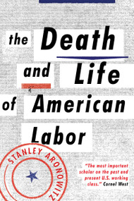 The Death and Life of American Labor (Toward a New Workers' Movement) by Stanley Aronowitz, 9781784783006