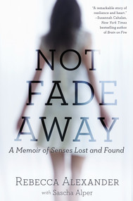 Not Fade Away (A Memoir of Senses Lost and Found) by Rebecca A. Alexander, Sascha Alper, 9781592409419