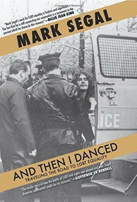 And Then I Danced (Traveling the Road to LGBT Equality) by Mark Segal, 9781617753992